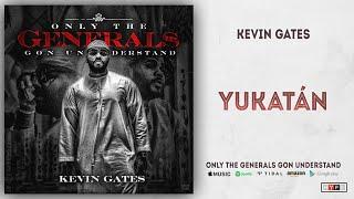 Kevin Gates - Yukatan (Only the Generals Gon Understand)