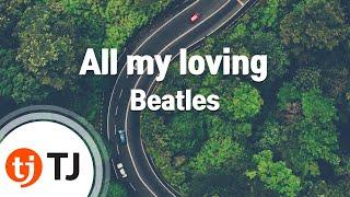 [TJ노래방] All my loving - Beatles (All my loving - Beatles) / TJ Karaoke
