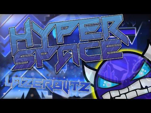 HYPER SPACE BY LAZERBLITZ [ME] (GEOMETRY DASH 2.0)(VERIFIED LIVE)