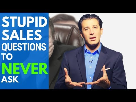 Never Ask These 5 Stupid Sales Questions