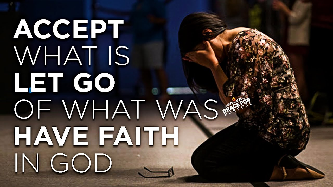 Accept What Is | Let Go Of What Was & Trust God's Will