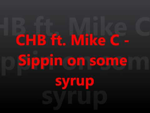CHB ft. Mike C - Sippin on some syrup