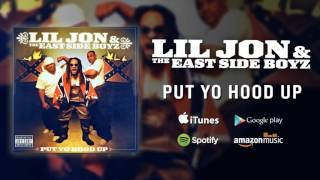 Lil Jon & The East Side Boyz - Put Yo Hood Up