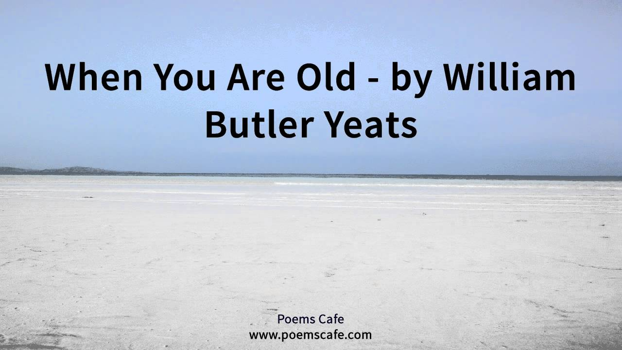 william butler yeats when you are old
