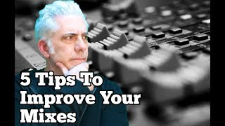 5 TIPS TO IMPROVE YOUR MIXES