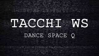 TACCHI WS 【DANCE SPACE Q】2016.6.19
