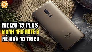 Đánh giá Meizu 15 Plus: Trái tim Note 8, rẻ hơn 10 triệu, cam quá đẹp