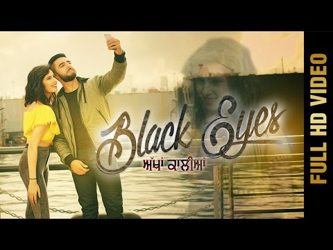 BLACK EYES-ਅੱਖਾਂ ਕਾਲੀਆਂ(Full Video) || NAVI SIDHU || DEEP JANDU || Latest Punjabi Songs 2017