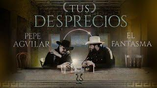 Pepe Aguilar & El Fantasma - Tus Desprecios (Video Oficial)