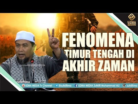 FENOMENA TIMUR TENGAH DI AKHIR ZAMAN | UST. ZULKIFLI MUHAMMAD ALI, LC., MA.