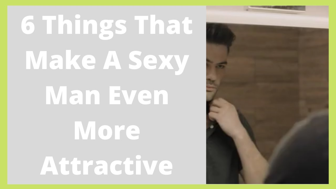6 Things That Make A Sexy Man Even More Attractive