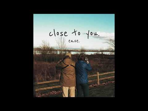 ease. - close to you.