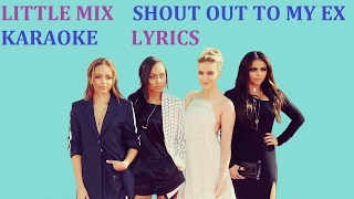 LITTLE MIX - SHOUT OUT TO MY EX KARAOKE COVER LYRICS