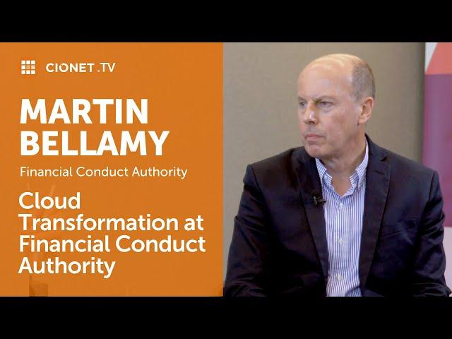 Martin Bellamy – CIO of Financial Conduct Authority – Cloud transformation of FCA