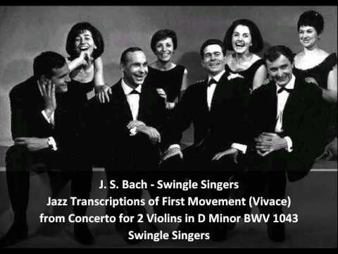 J. S. Bach-Swingle Singers - Jazz Transcription Of First Movement Of Concerto BWV 1043