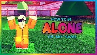 How to be ALONE on any game in Roblox