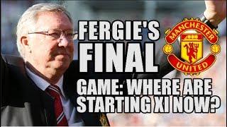 Sir alex ferguson's final man utd game: where are the starting xi now?