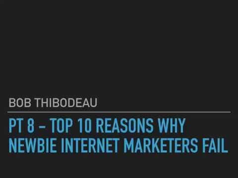 Pt 8 Top 10 Reasons Newbie Internet Marketers Fail