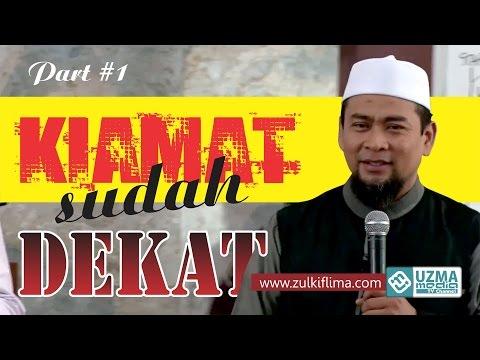 KIAMAT SUDAH DEKAT (1/2) -Kajian Akhir Zaman- | Ust. Zulkifli M. Ali, Lc, MA #1