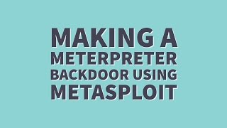 How To Create a Meterpreter Metasploit Backdoor Tutorial Kali Linux [With Commentary]