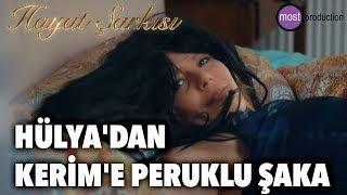 Hayat Şarkısı - Hülya'dan Kerim'e Peruklu Şaka
