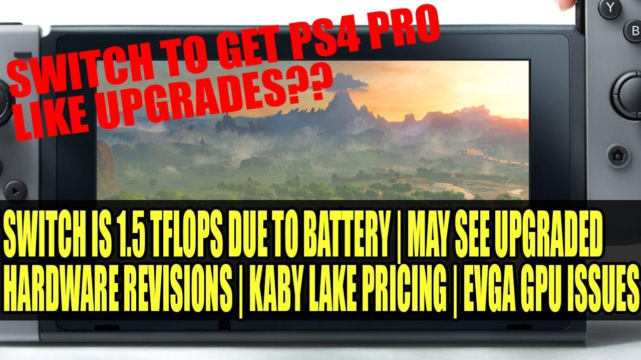 Nintendo Switch To Get Upgrades & GPU Is 1 5 TFLOPS Max | Kaby Lake Pricing  | EVGA Cards Go Bang