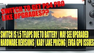 nintendo switch to get upgrades gpu is 1 5 tflops max   kaby lake pricing   evga cards go bang
