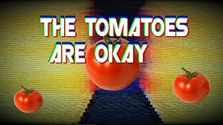 What Is Happening?! - The Tomatoes are Ok
