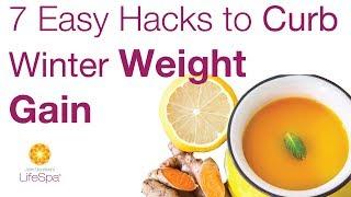 7 Easy Hacks to Curb Winter Weight Gain | John Douillard's LifeSpa