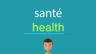 Comment dire santé en anglais