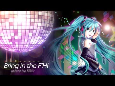coralmines - Bring in the F'H! (feat. Hatsune Miku) mp3