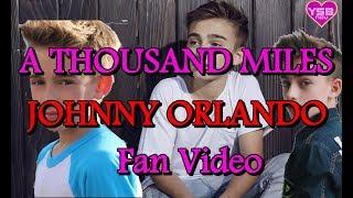 A Thousand Miles   Johnny Orlando [FAN VIDEO]