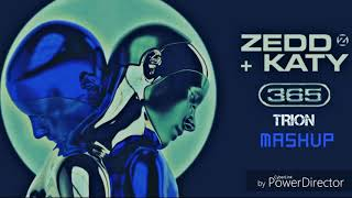 Zedd & Katy Perry - 365 Trion Mashup