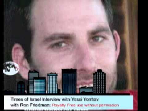 Times of Israel Interview of Yossi Yomtov by Ron Friedman, Timesofisrael.com Editor