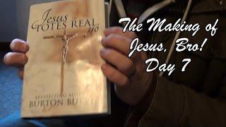 The Making of JESUS, BRO!  Day 7