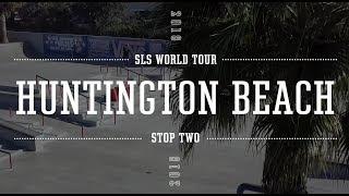SLS WORLD TOUR STOP 2: HUNTINGTON BEACH