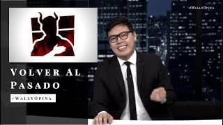 VOLVER AL PASADO - QUINTA TEMPORADA - #WALLYOPINA