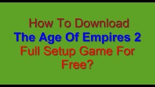 The Age Of Empires 2 Full Setup Game Free Download [How To Guide]