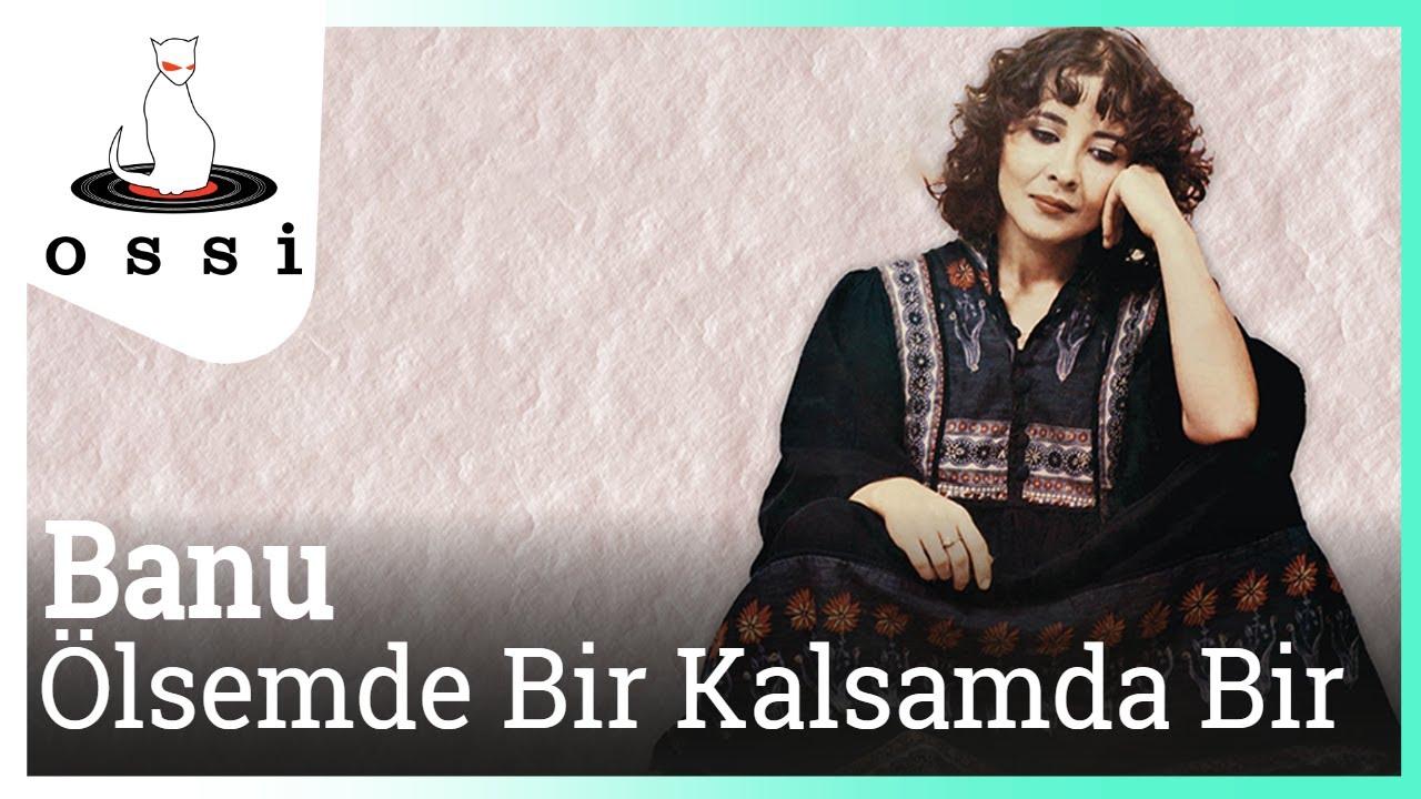 Banu Kırbağ - Ölsem de Bir Kalsam da Bir