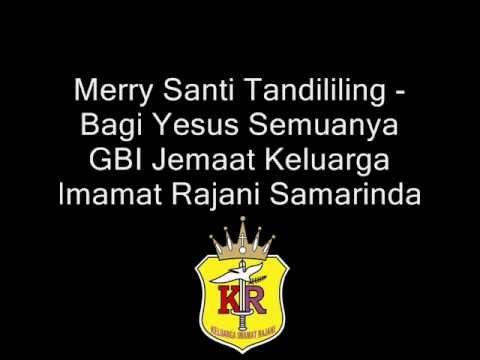 Merry Santi Tandililing - Bagi Yesus Semuanya