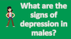 What are the signs of depression in males ? |Top Answers about Health