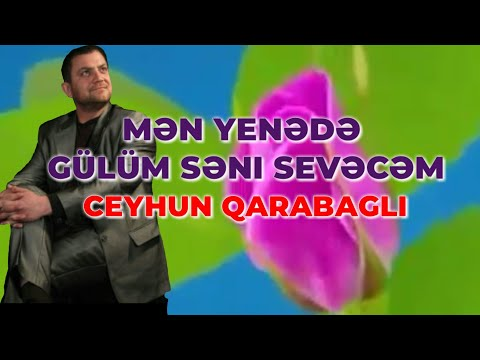Mən yenədə gülüm səni sevəcəm Ceyhun Qarabaglı