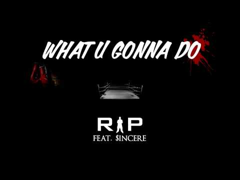 """Rip feat $INcere - """"What U Gonna Do"""" (Audio - Bonus track on 'Sellout' Re-Release)"""