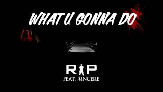 "Rip feat $INcere - ""What U Gonna Do"" (Audio - Bonus track on"