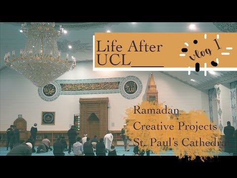Life after UCL #1: Creative Projects | St Paul's visit | Ramadan