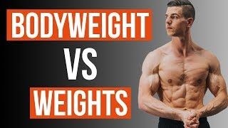 Bodyweight Vs Weights (BEST OF BOTH)