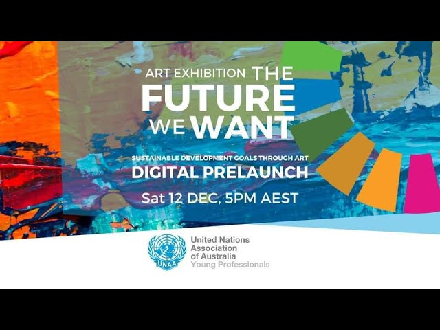 The Future We Want: Exhibition Digital Prelaunch - SDGs through Art