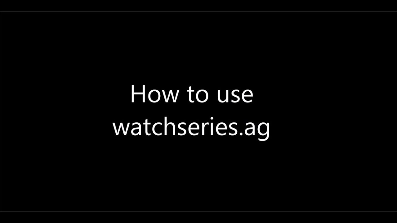 How to use watchseries ag - watch series online for free