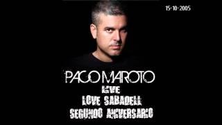 PACO MAROTO LIVE @ LOVE SABADELL (15-10-2005) [2º Aniversario]