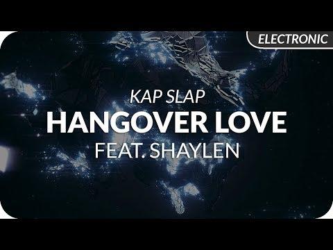 Kap Slap - Hangover Love (feat. Shaylen)